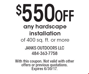$550 Off any hardscape installation of 400 sq. ft. or more. With this coupon. Not valid with other offers or previous quotations. Expires 6/30/17.