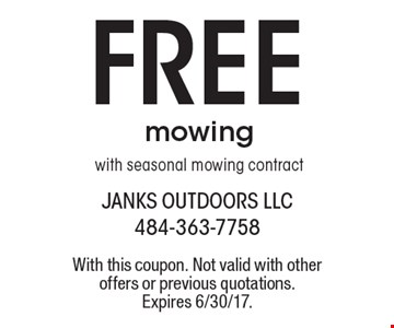 FREE mowing with seasonal mowing contract. With this coupon. Not valid with other offers or previous quotations. Expires 6/30/17.