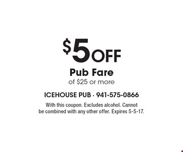 $5 Off Pub Fare of $25 or more. With this coupon. Excludes alcohol. Cannot be combined with any other offer. Expires 5-5-17.