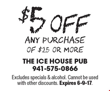 $5 Off any purchase of $25 or more. Excludes specials & alcohol. Cannot be used with other discounts. Expires 6-9-17.