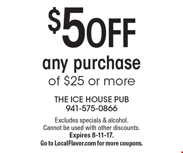$5 OFF any purchase of $25 or more. Excludes specials & alcohol. Cannot be used with other discounts. Expires 8-11-17. Go to LocalFlavor.com for more coupons.