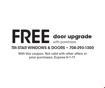 Free door upgrade with purchase. With this coupon. Not valid with other offers or prior purchases. Expires 9-1-17.