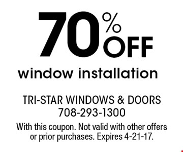70% Off window installation. With this coupon. Not valid with other offers or prior purchases. Expires 4-21-17.