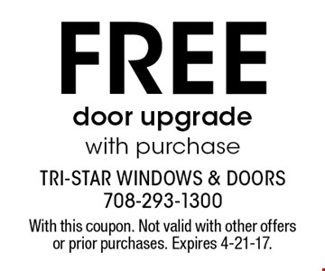 free door upgrade with purchase. With this coupon. Not valid with other offers or prior purchases. Expires 4-21-17.