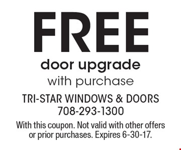Free door upgrade with purchase. With this coupon. Not valid with other offers or prior purchases. Expires 6-30-17.