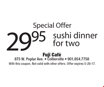 Special Offer - $29.95 sushi dinner for two. With this coupon. Not valid with other offers. Offer expires 5-26-17.