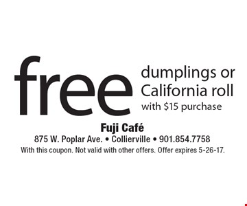 Free dumplings or California roll with $15 purchase. With this coupon. Not valid with other offers. Offer expires 5-26-17.