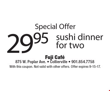Special Offer. $29.95 sushi dinner for two. With this coupon. Not valid with other offers. Offer expires 9-15-17.
