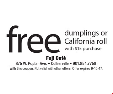 Free dumplings or California roll with $15 purchase. With this coupon. Not valid with other offers. Offer expires 9-15-17.