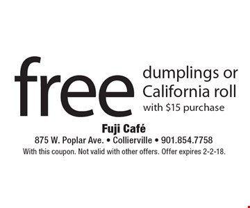 Free dumplings or California roll with $15 purchase. With this coupon. Not valid with other offers. Offer expires 2-2-18.