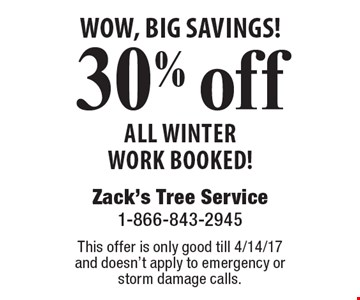 WOW, BIG SAVINGS! 30% off all winter work BOOKED! This offer is only good till 4/14/17 and doesn't apply to emergency or storm damage calls.