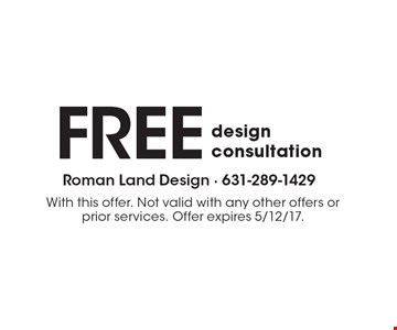 FREE design consultation. With this offer. Not valid with any other offers or prior services. Offer expires 5/12/17.