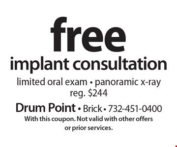Free implant consultation. Limited oral exam - panoramic x-ray. Reg. $244. With this coupon. Not valid with other offers or prior services.