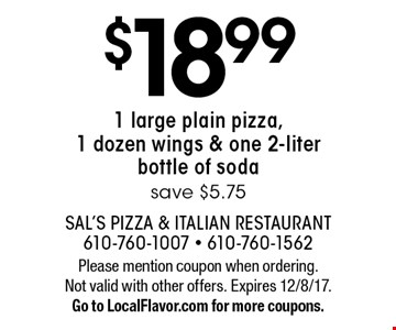 $18.99 1 large plain pizza, 1 dozen wings & one 2-liter bottle of soda. Save $5.75. Please mention coupon when ordering. Not valid with other offers. Expires 12/8/17. Go to LocalFlavor.com for more coupons.