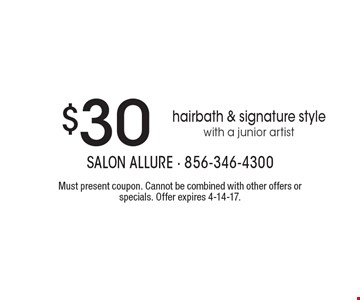 $30 hair bath & signature style with a junior artist. Must present coupon. Cannot be combined with other offers or specials. Offer expires 4-14-17.