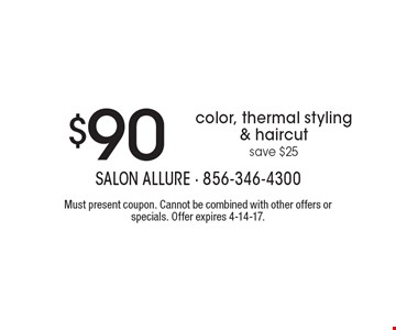$90 color, thermal styling & haircut. Save $25. Must present coupon. Cannot be combined with other offers or specials. Offer expires 4-14-17.