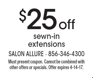 $25 off sewn-in extensions. Must present coupon. Cannot be combined with other offers or specials. Offer expires 4-14-17.