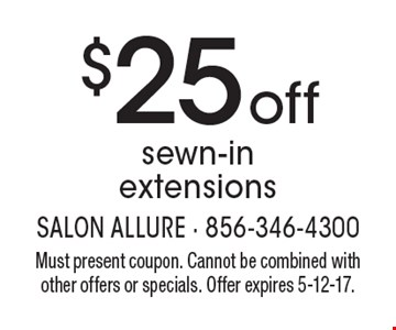 $25 off sewn-in extensions. Must present coupon. Cannot be combined with other offers or specials. Offer expires 5-12-17.