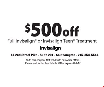 $500 off Full Invisalign or Invisalign Teen Treatment. With this coupon. Not valid with any other offers. Please call for further details. Offer expires 8-1-17.