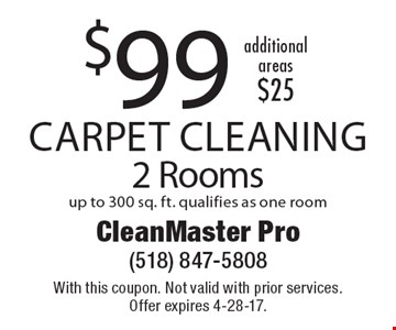 $99 Carpet Cleaning 2 Rooms. Up to 300 sq. ft. qualifies as one room. Additional areas $25. With this coupon. Not valid with prior services. Offer expires 4-28-17.