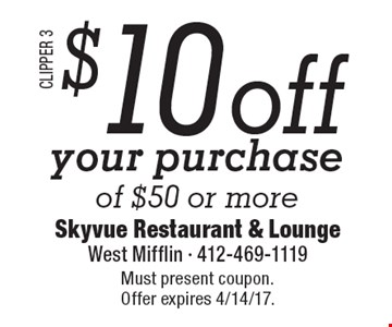 $10 off your purchase of $50 or more. Must present coupon. Offer expires 4/14/17.