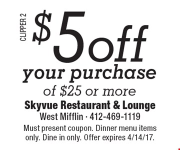 $5 off your purchase of $25 or more. Must present coupon. Dinner menu items only. Dine in only. Offer expires 4/14/17.