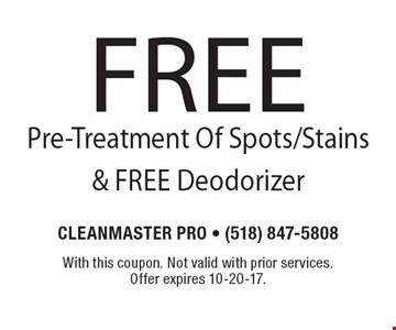 Free Pre-Treatment Of Spots/Stains & Free Deodorizer. With this coupon. Not valid with prior services. Offer expires 10-20-17.