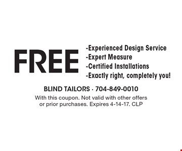 Free -Experienced Design Service-Expert Measure-Certified Installations-Exactly right, completely you! With this coupon. Not valid with other offers or prior purchases. Expires 4-14-17. CLP