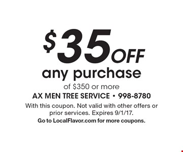 $35 Off any purchase of $350 or more. With this coupon. Not valid with other offers or prior services. Expires 9/1/17. Go to LocalFlavor.com for more coupons.