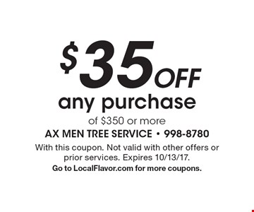 $35 off any purchase of $350 or more. With this coupon. Not valid with other offers or prior services. Expires 10/13/17. Go to LocalFlavor.com for more coupons.