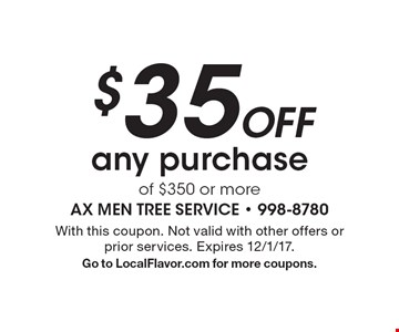 $35 Off any purchase of $350 or more. With this coupon. Not valid with other offers or prior services. Expires 12/1/17. Go to LocalFlavor.com for more coupons.