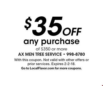 $35 Off any purchase of $350 or more. With this coupon. Not valid with other offers or prior services. Expires 2-2-18. Go to LocalFlavor.com for more coupons.