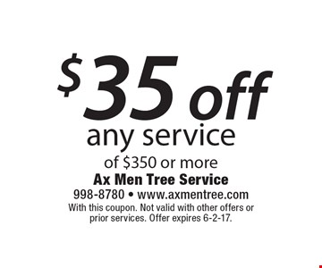 $35 off any service of $350 or more. With this coupon. Not valid with other offers or prior services. Offer expires 6-2-17.