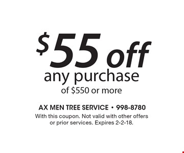 $55 off any purchase of $550 or more. With this coupon. Not valid with other offers or prior services. Expires 2-2-18.