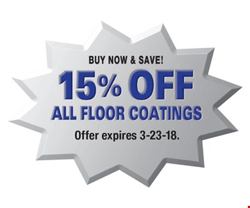 Buy Now & Save! 15% Off All Floor Coatings. Offer expires 3-23-18.