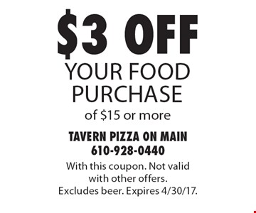 $3 off your food purchase of $15 or more. With this coupon. Not valid with other offers. Excludes beer. Expires 4/30/17.