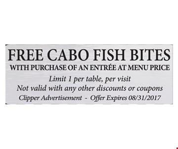 Free Cabo Fish Bites With The Purchase Of An Entree At Menu Price
