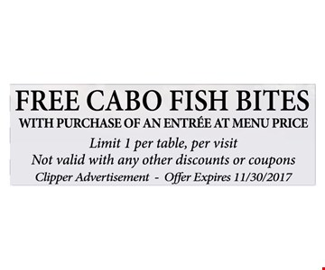 FREE CABO FISH BITES WITH PURCHASE OF AN ENTRÉE AT MENU PRICE