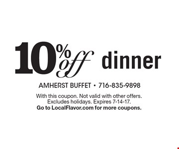 10% off dinner. With this coupon. Not valid with other offers. Excludes holidays. Expires 7-14-17. Go to LocalFlavor.com for more coupons.