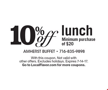 10% off lunch Minimum purchase of $20. With this coupon. Not valid with other offers. Excludes holidays. Expires 7-14-17. Go to LocalFlavor.com for more coupons.