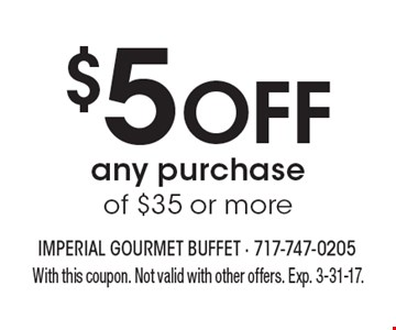 $5 Off any purchase of $35 or more. With this coupon. Not valid with other offers. Exp. 3-31-17.