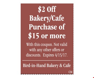 $2 OFF bakery/cafe purchase of $15 or more with this coupon. Not valid with any other offers or discounts