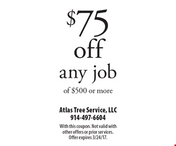 $75 off any job of $500 or more. With this coupon. Not valid with other offers or prior services. Offer expires 3/24/17.
