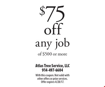 $75 off any job of $500 or more. With this coupon. Not valid with other offers or prior services. Offer expires 4/28/17.