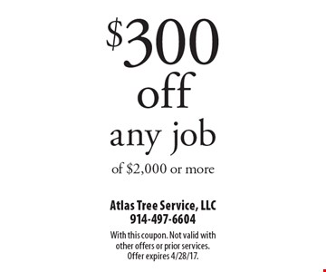 $300 off any job of $2,000 or more. With this coupon. Not valid with other offers or prior services. Offer expires 4/28/17.