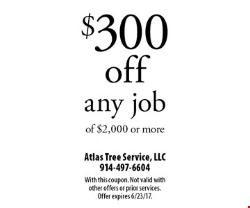 $300 off any job of $2,000 or more. With this coupon. Not valid with other offers or prior services. Offer expires 6/23/17.
