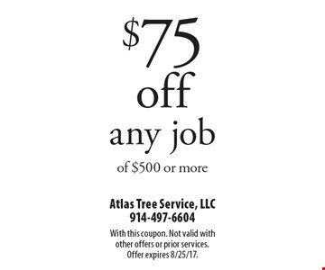 $75 off any job of $500 or more. With this coupon. Not valid with other offers or prior services. Offer expires 8/25/17.