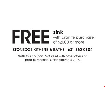 Free sink with granite purchase of $2000 or more. With this coupon. Not valid with other offers or prior purchases. Offer expires 4-7-17.