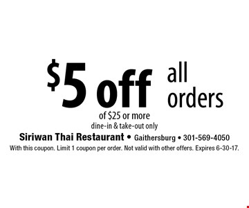 $5 off all orders of $25 or more. Dine-in & take-out only. With this coupon. Limit 1 coupon per order. Not valid with other offers. Expires 6-30-17.