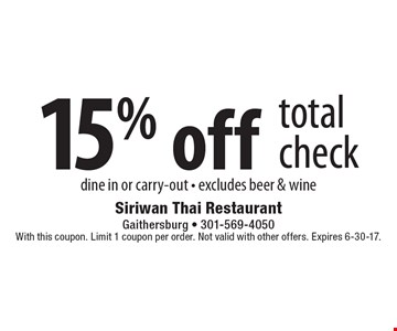 15% off total check. Dine in or carry-out. Excludes beer & wine. With this coupon. Limit 1 coupon per order. Not valid with other offers. Expires 6-30-17.